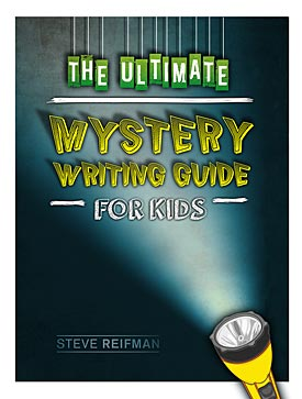 Steve Refiman's The Ultimate Mystery Writing Guide For Kids